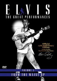 Cover Elvis Presley - Elvis - The Great Performances - Volume 3 - From The Waist Up Only [DVD]
